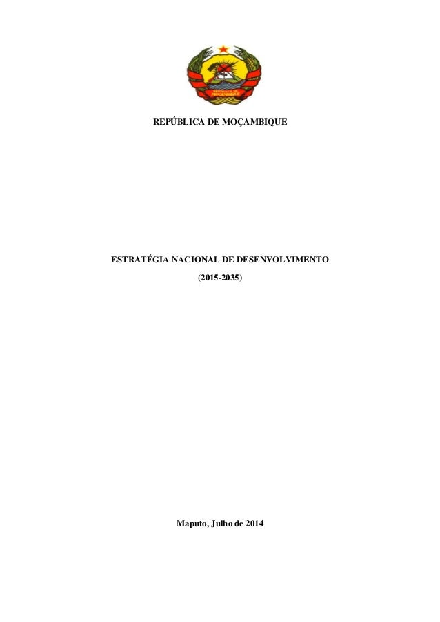 REPÚBLICA DE MOÇAMBIQUE ESTRATÉGIA NACIONAL DE DESENVOLVIMENTO (2015-2035) Maputo, Julho de 2014