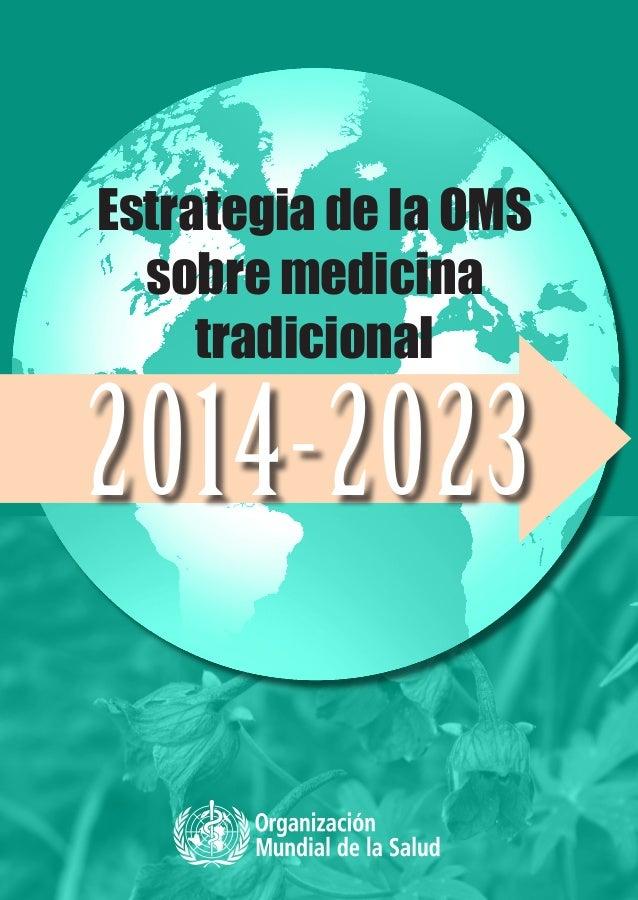 Estrategia de la OMS sobre medicina tradicional Estrategia de la OMS sobre medicina tradicional 2014-2023  2014-2023