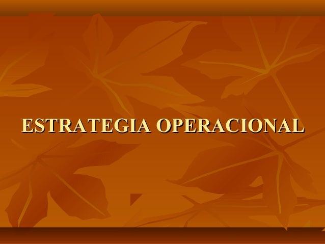 ESTRATEGIA OPERACIONALESTRATEGIA OPERACIONAL