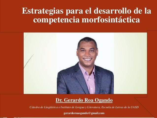 Dr. Gerardo Roa Ogando Cátedra de Lingüística e Instituto de Lengua y Literatura, Escuela de Letras de la UASD gerardoroao...