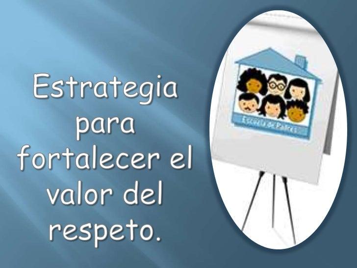 Estrategia para fortalecer el valor del respeto.<br />