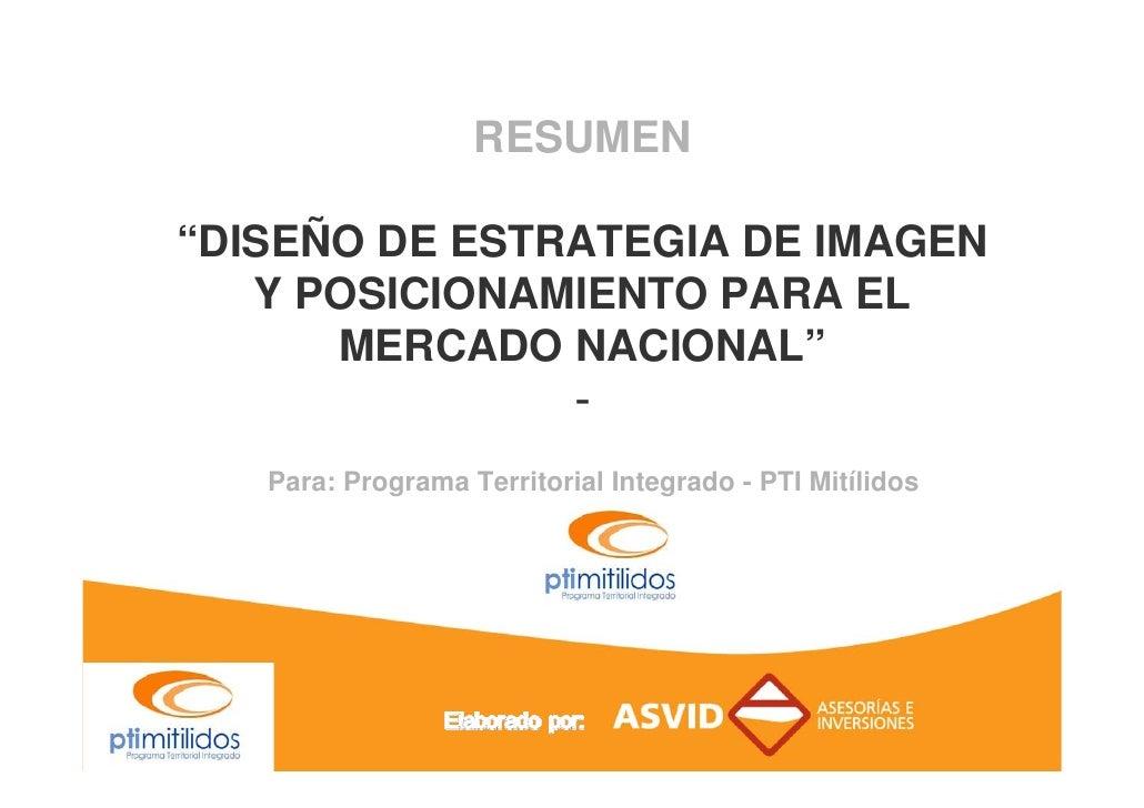 """RESUMEN  """"DISEÑO DE ESTRATEGIA DE IMAGEN    Y POSICIONAMIENTO PARA EL       MERCADO NACIONAL""""                -    Para: Pr..."""