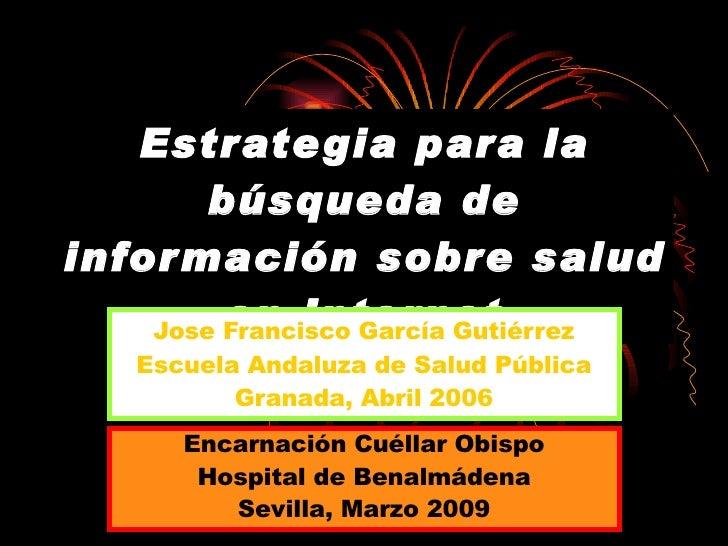 Estrategia para la búsqueda de información sobre salud en Internet Jose Francisco García Gutiérrez Escuela Andaluza de Sal...