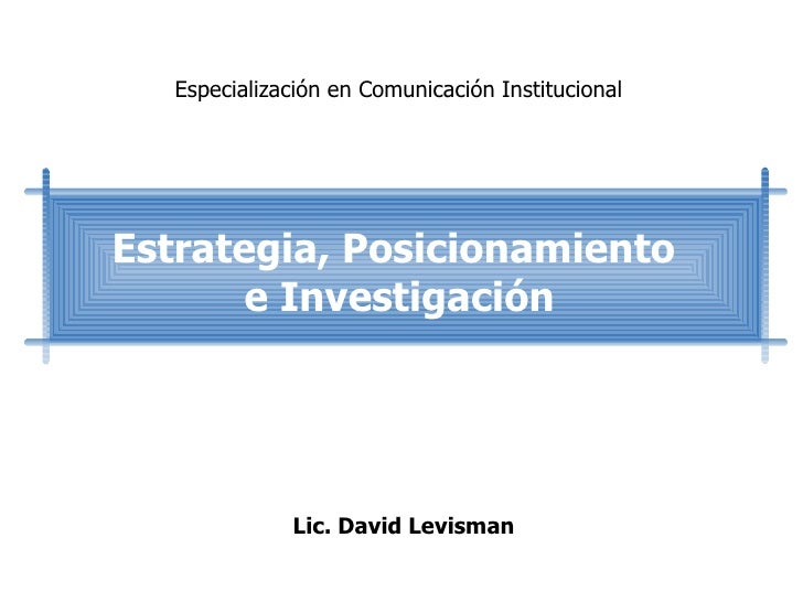 Lic. David Levisman Estrategia, Posicionamiento  e Investigación Especialización en Comunicación Institucional