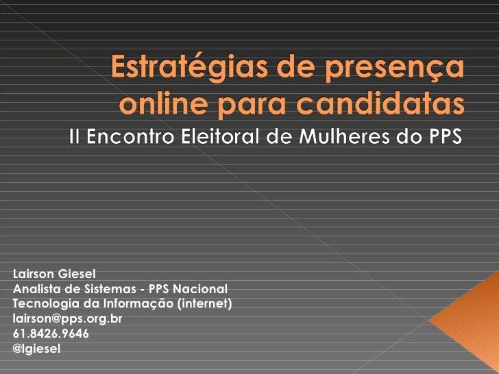 Lairson Giesel Analista de Sistemas - PPS Nacional Tecnologia da Informação (internet) [email_address] 61.8426.9646 @lgiesel