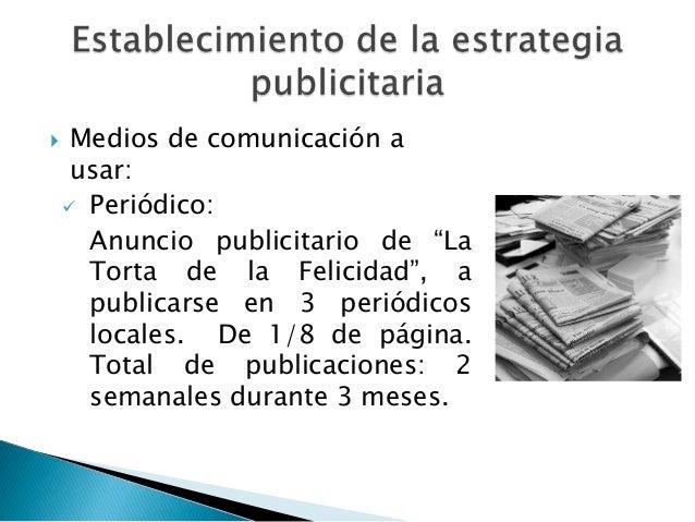 """    Medios de comunicación a     usar:     Periódico:      Anuncio publicitario de """"La      Torta de la Felicidad"""", a   ..."""