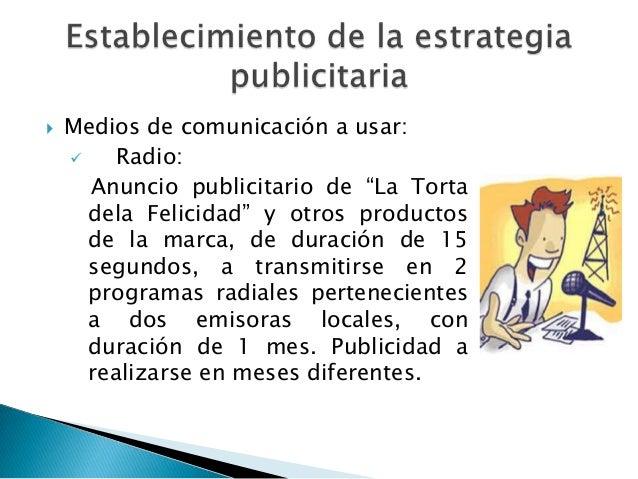 """   Medios de comunicación a usar:        Radio:      Anuncio publicitario de """"La Torta      dela Felicidad"""" y otros prod..."""