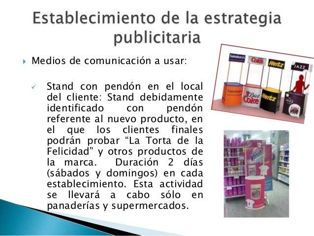    Medios de comunicación a usar:       Stand con pendón en el local        del cliente: Stand debidamente        identi...