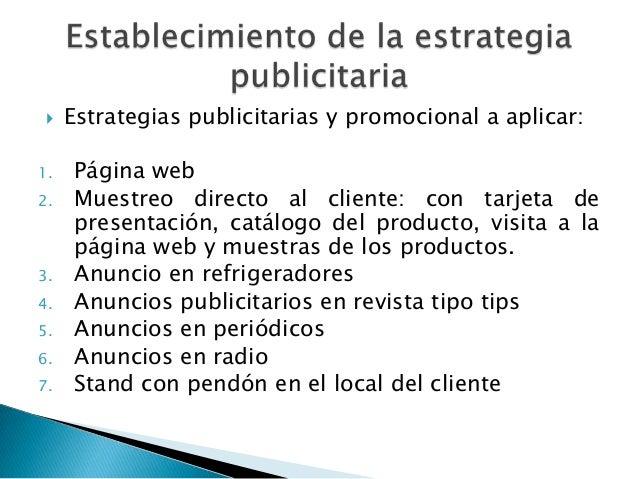    Estrategias publicitarias y promocional a aplicar:1.    Página web2.    Muestreo directo al cliente: con tarjeta de   ...