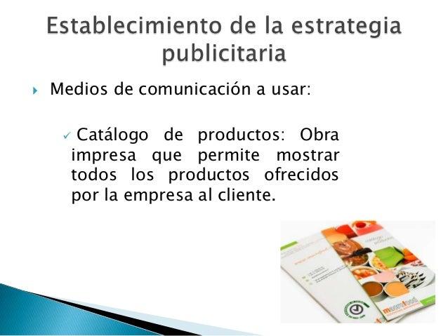    Medios de comunicación a usar:      Catálogo de productos: Obra      impresa que permite mostrar      todos los produ...