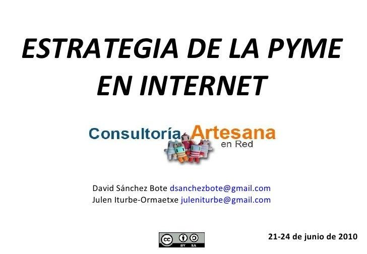 ESTRATEGIA DE LA PYME EN INTERNET 21-24 de junio de 2010 David Sánchez Bote  [email_address] Julen Iturbe-Ormaetxe  [email...