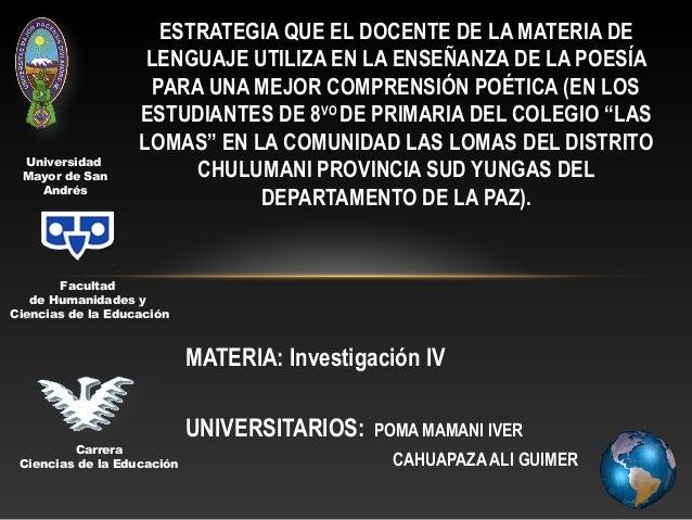 MATERIA: Investigación IV UNIVERSITARIOS: POMA MAMANI IVER CAHUAPAZA ALI GUIMER ESTRATEGIA QUE EL DOCENTE DE LA MATERIA DE...