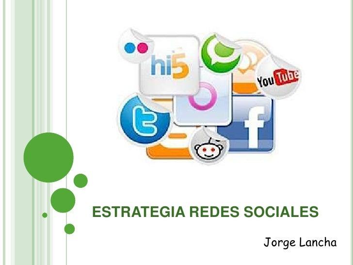 ESTRATEGIA REDES SOCIALES<br />Jorge Lancha<br />