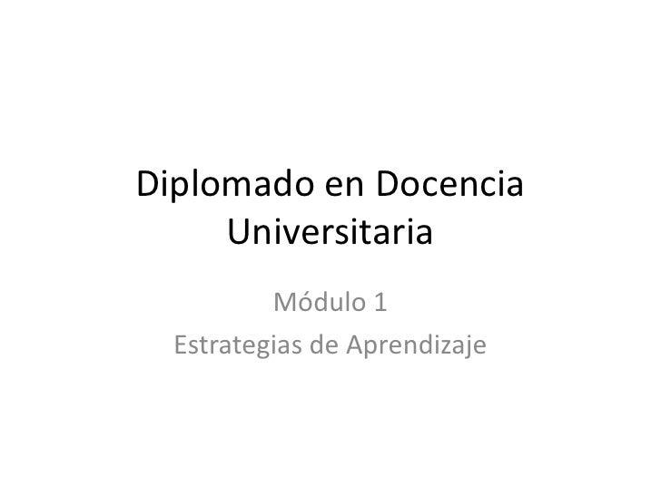 Diplomado en Docencia Universitaria<br />Módulo 1<br />Estrategias de Aprendizaje<br />