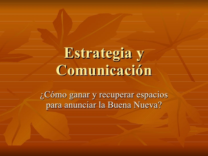 Estrategia y Comunicación ¿Cómo ganar y recuperar espacios para anunciar la Buena Nueva?