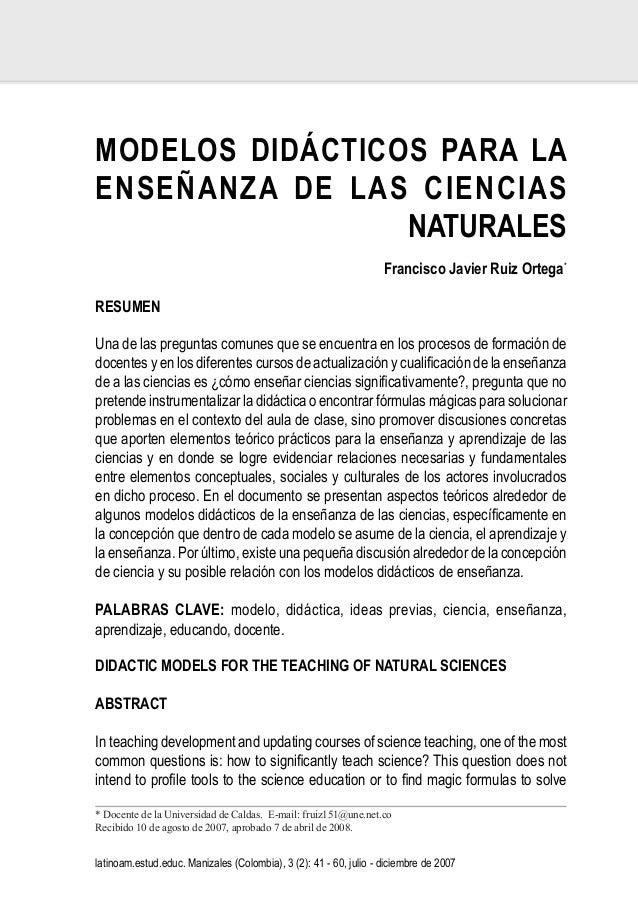 MODELOS DIDÁCTICOS PARA LAENSEÑANZA DE LAS CIENCIASNATURALESFrancisco Javier Ruiz Ortega*RESUMENUna de las preguntas comun...