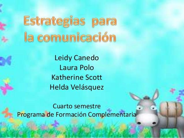 Leidy Canedo Laura Polo Katherine Scott Helda Velásquez Cuarto semestre Programa de Formación Complementaria