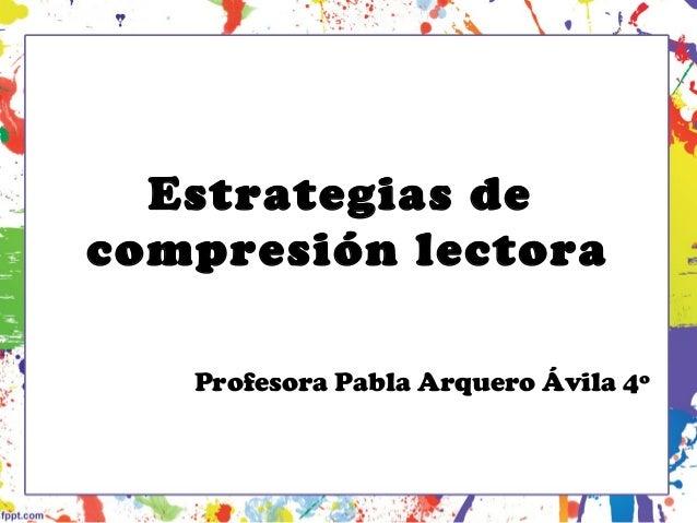 Estrategias de compresión lectora Profesora Pabla Arquero Ávila 4º