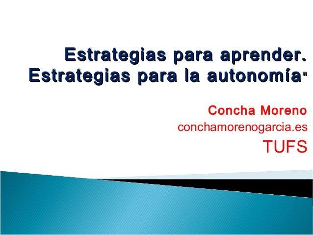 """Estrategias para aprender.Estrategias para aprender. Estrategias para la autonomíaEstrategias para la autonomía"""""""" Concha M..."""