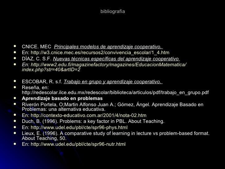 bibliografìa <ul><li>CNICE. MEC  Principales modelos de aprendizaje cooperativo.   </li></ul><ul><li>En:  http ://w3. cni...