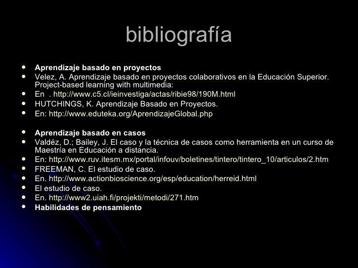 bibliografía <ul><li>Aprendizaje basado en proyectos  </li></ul><ul><li>Velez, A. Aprendizaje basado en proyectos colabora...