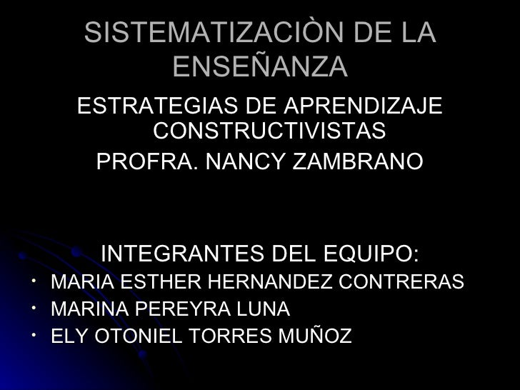 SISTEMATIZACIÒN DE LA ENSEÑANZA <ul><li>ESTRATEGIAS DE APRENDIZAJE CONSTRUCTIVISTAS </li></ul><ul><li>PROFRA. NANCY ZAMBRA...