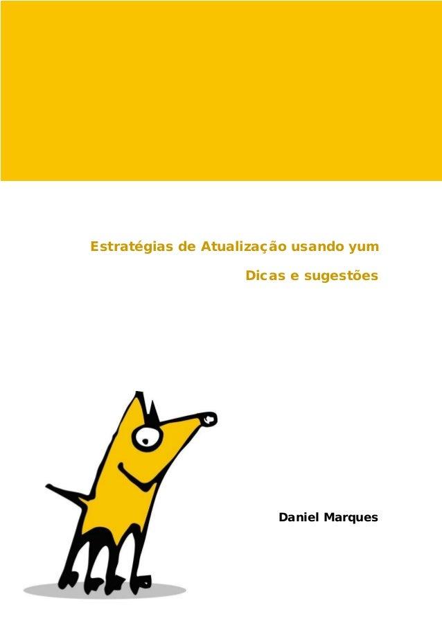 Estratégias de Atualização usando yum Dicas e sugestões Daniel Marques