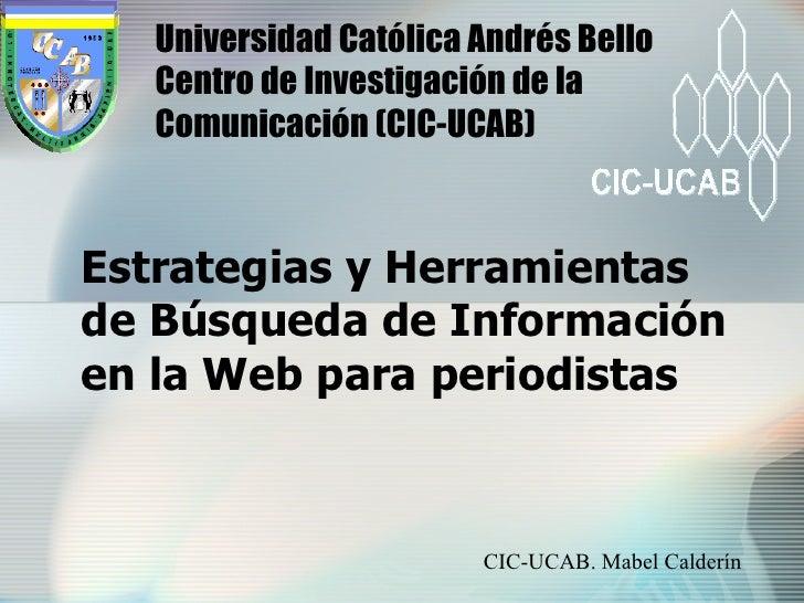 Estrategias y Herramientas de Búsqueda de Información en la Web para periodistas Universidad Católica Andrés Bello  Centro...