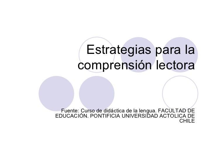 Estrategias para la comprensión lectora Fuente: Curso de didáctica de la lengua. FACULTAD DE EDUCACIÓN. PONTIFICIA UNIVERS...
