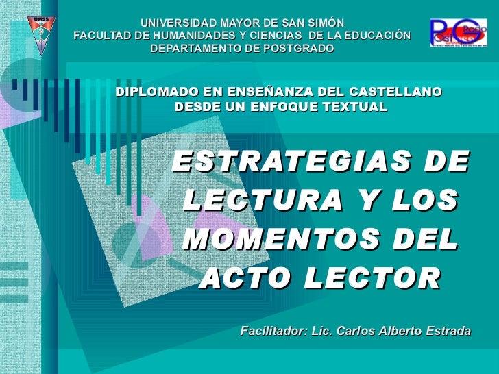 ESTRATEGIAS DE LECTURA Y LOS MOMENTOS DEL ACTO LECTOR UNIVERSIDAD MAYOR DE SAN SIMÓN FACULTAD DE HUMANIDADES Y CIENCIAS  D...