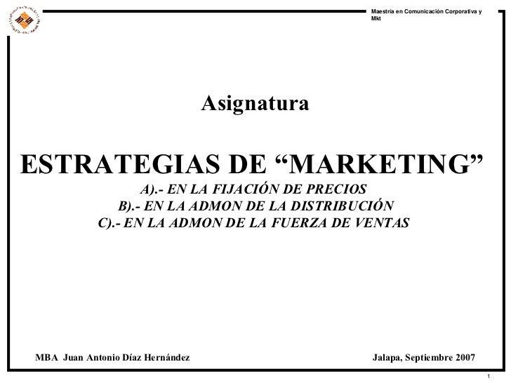 """Asignatura ESTRATEGIAS DE """"MARKETING""""   A).- EN LA FIJACIÓN DE PRECIOS  B).- EN LA ADMON DE LA DISTRIBUCIÓN C).- EN LA ADM..."""