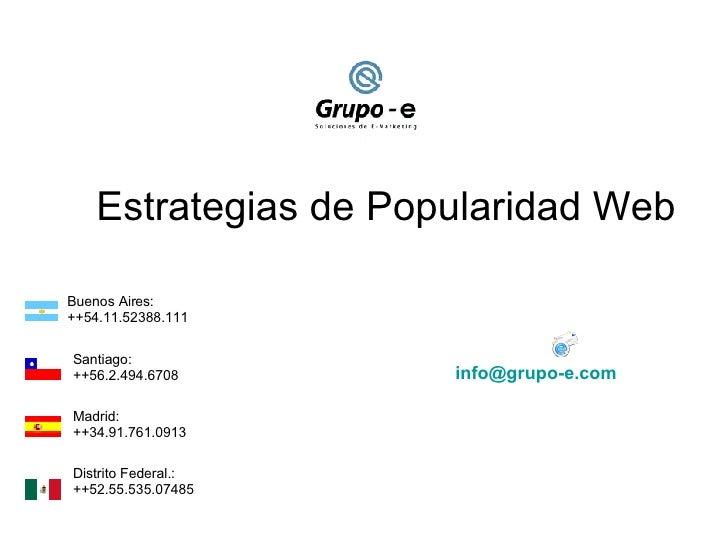 Estrategias de Popularidad Web Buenos Aires: ++54.11.52388.111 Santiago:  ++56.2.494.6708 Madrid:  ++34.91.761.0913 Distri...