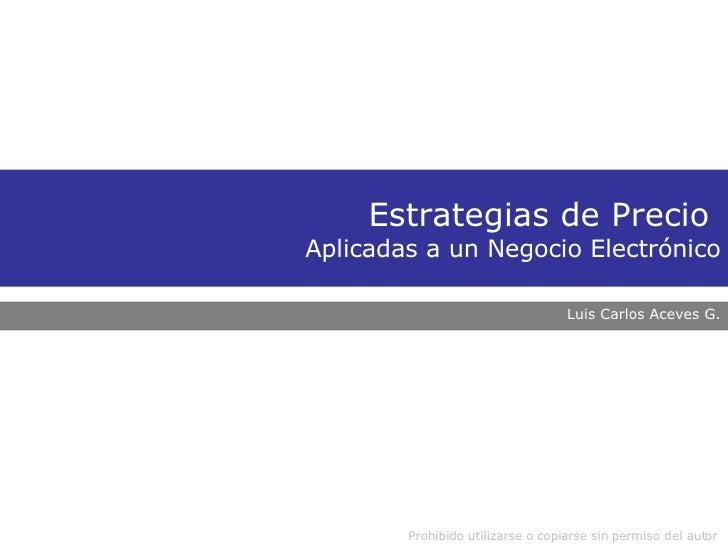 Estrategias de Precio  Aplicadas a un Negocio Electrónico Luis Carlos Aceves G.