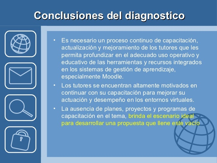 Conclusiones del diagnostico <ul><li>Es necesario un proceso continuo de  capacitación, actualización y mejoramiento de lo...