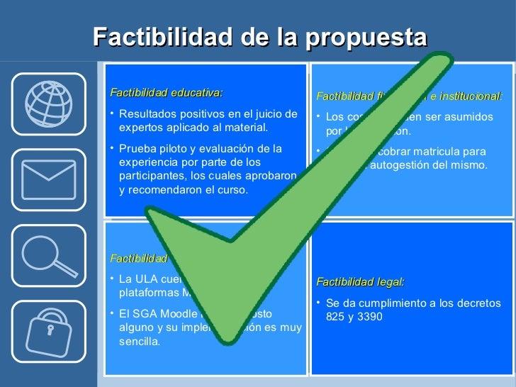 Factibilidad de la propuesta <ul><li>Factibilidad educativa: </li></ul><ul><li>Resultados positivos en el juicio de expert...