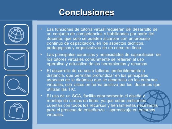 Conclusiones <ul><li>Las funciones de tutoría virtual requieren del desarrollo de un conjunto de competencias y habilidade...