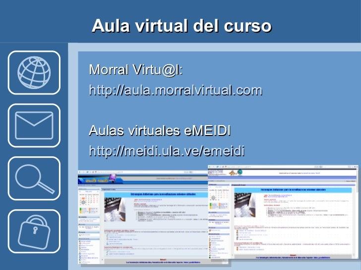 Aula virtual del curso <ul><li>Morral Virtu@l: </li></ul><ul><li>http://aula.morralvirtual.com </li></ul><ul><li>Aulas vir...