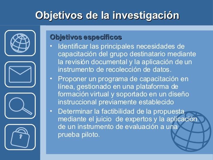Objetivos de la investigación <ul><li>Objetivos específicos </li></ul><ul><li>Identificar las principales necesidades de c...