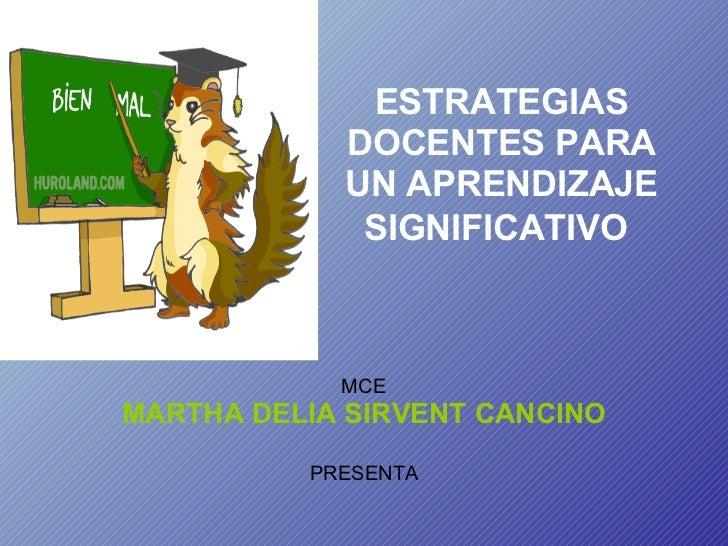 ESTRATEGIAS DOCENTES PARA UN APRENDIZAJE SIGNIFICATIVO   MCE MARTHA DELIA SIRVENT CANCINO PRESENTA