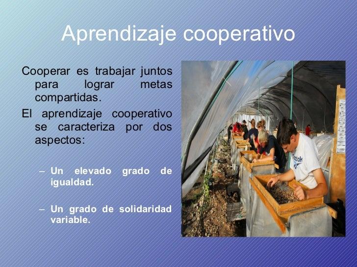 Aprendizaje cooperativo <ul><li>Cooperar es trabajar juntos para lograr metas compartidas.  </li></ul><ul><li>El aprendiza...