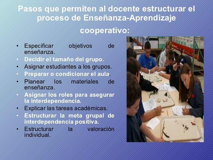Pasos que permiten al docente estructurar el proceso de Enseñanza-Aprendizaje cooperativo:   <ul><li>Especificar objetivos...