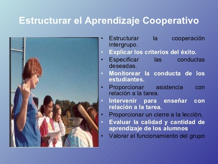 Estructurar el Aprendizaje Cooperativo <ul><li>Estructurar la cooperación intergrupo.  </li></ul><ul><li>Explicar los crit...
