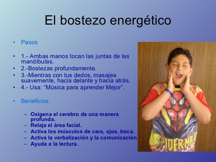 El bostezo energético <ul><li>Pasos  </li></ul><ul><li>1.- Ambas manos tocan las juntas de las mandíbulas. </li></ul><ul><...