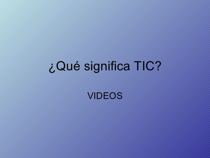 ¿Qué significa TIC? VIDEOS