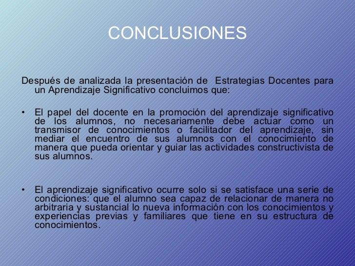 CONCLUSIONES <ul><li>Después de analizada la presentación de  Estrategias Docentes para un Aprendizaje Significativo concl...