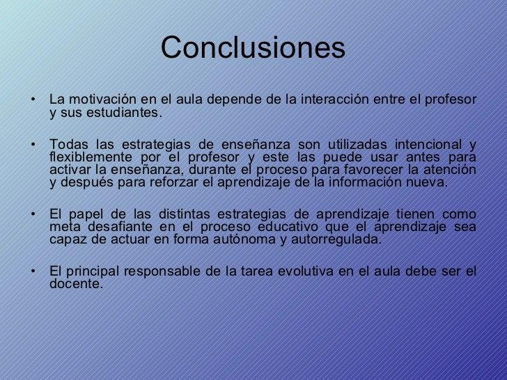 Conclusiones <ul><li>La motivación en el aula depende de la interacción entre el profesor y sus estudiantes.  </li></ul><u...