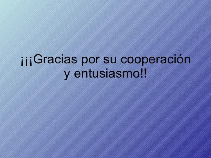 ¡¡¡Gracias por su cooperación y entusiasmo!!