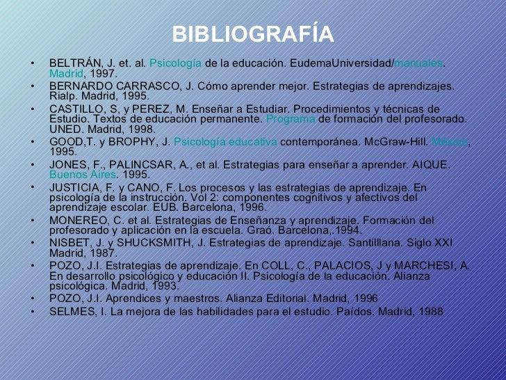 BIBLIOGRAFÍA <ul><li>BELTRÁN, J. et. al.  Psicología  de la educación. EudemaUniversidad/ manuales .  Madrid , 1997. </li>...