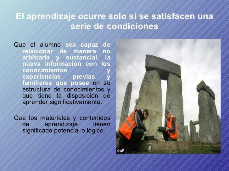 El aprendizaje ocurre solo si se satisfacen una serie de condiciones <ul><li>Que el alumno  sea capaz de relacionar de man...