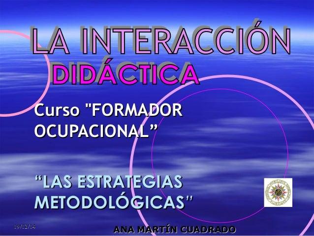 """19/12/1419/12/14 Curso """"FORMADORCurso """"FORMADOR OCUPACIONAL""""OCUPACIONAL"""" """"""""LAS ESTRATEGIASLAS ESTRATEGIAS METODOLÓGICASMET..."""